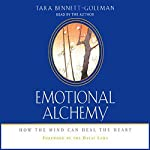 Emotional Alchemy: How the Mind Can Heal the Heart | Tara Bennett-Goleman