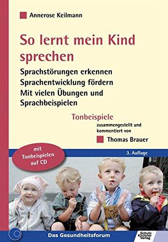 So lernt mein Kind sprechen: Sprachstörungen erkennen - Sprachentwicklung fördern. Mit vielen Übungen und Sprachbeispielen