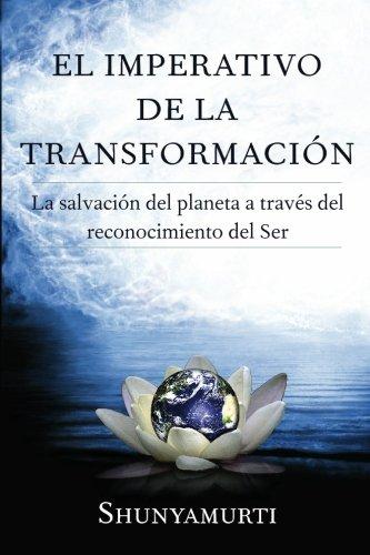 El imperativo de la transformación: La salvación del planeta a través del reconocimiento del Ser (Spanish Edition)