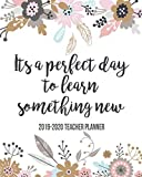 Its A Perfect Day To Learn Something New 2019-2020 Teacher Planner: Weekly & Monthly View Planner, Organizer & Diary