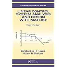 Linear Control System Analysis and Design with MATLAB®, Sixth Edition (Automation and Control Engineering)