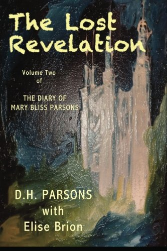 Book: The Lost Revelation - The Diary of Mary Bliss Parsons (Volume 2) by D.H. Parsons with Elise R. Brion