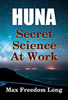 Huna, The Secret Science at Work: The Huna Method as a Way of Life (Huna Study Series Book 4) by [Long, Max Freedom]