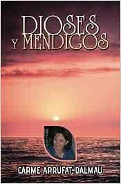Dioses y Mendigos: Amazon.es: Dalmau, Carme Arrufat, Riu, Dr. Octavi Piulats: Libros