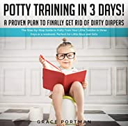 Potty Training in 3 Days! A Proven Plan to Finally Get Rid of Dirty Diapers
