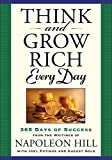 Think and Grow Rich Every Day: 365 Days of Success - From the Inspirational Writings of Napoleon Hill