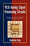 VLSI Analog Signal Processing Circuits, Hongjiang Song, 1436377412