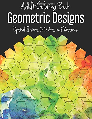Adult Coloring Book: Geometric Designs: Optical Illusions, 3D Art, and Patterns