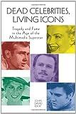 Dead Celebrities, Living Icons, John David Ebert, 0313377642