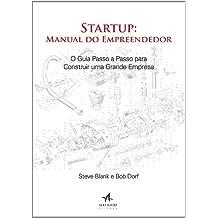 Startup. Manual Do Empreendedor. O Guia Passo A Passo Para Construir Uma Grande Empresa