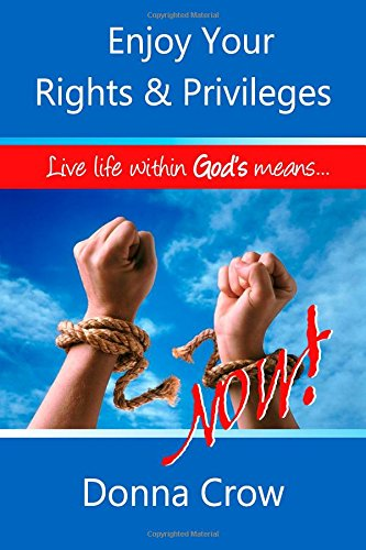 Download Enjoy Your Rights & Privileges Now: Live Within God's Means (The Enjoy Life Series by Donna Crow) (Volume 1) pdf