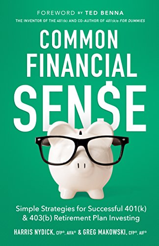 Common Financial Sense: Simple Strategies for Successful 401(k) & 403(b) Retirement Plan Investing