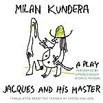 Jacques and His Master: A Play | Milan Kundera