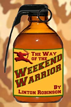 The Way Of The WEEKEND WARRIOR by [Robinson, Linton]