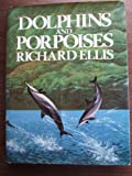 Dolphins and Porpoises, Richard Ellis, 0394518004