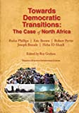 Towards Democratic Transitions : The Case of North Africa, Rufus Phillips, Eric B. Brown, Robert M. Perito, Joseph Braude, Heba F. El-Shazli, 0981777643