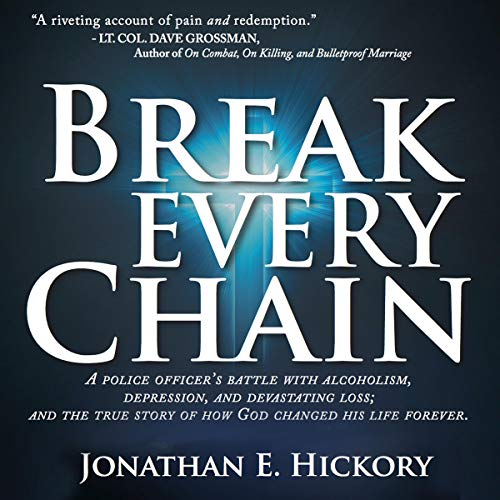 Pdf Law Break Every Chain: A Police Officer's Battle with Alcoholism, Depression, and Devastating Loss; and the True Story of How God Changed His Life Forever