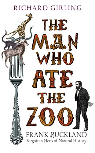 Download PDF The Man Who Ate the Zoo - Frank Buckland, forgotten hero of natural history