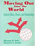 img - for Moving Out into the World: Student Values, Choices, and Relationships by Blossom M. Turk (1995-03-13) book / textbook / text book