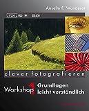 Clever fotografieren: Workshop 1: Grundlagen leicht verständlich