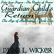 The Guardian Child's Return: The Age of Awakenings, Book 2 | Diana L. Wicker