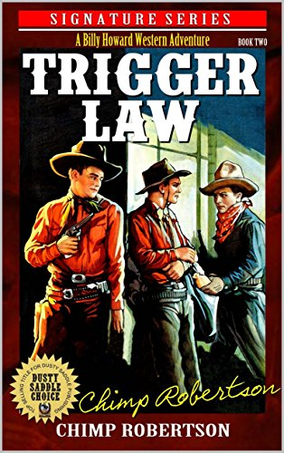 A Billy Howard Western Adventure: Trigger Law: A Western Adventure From The Author of Long Ride To High Country (A Billy Howard Western Signature Series Book (Signature Grand Series)