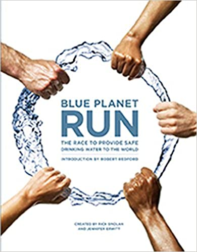Blue Planet Run: The Race to Provide Safe Drinking Water to the World.