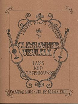 Clawhammer Ukulele: Tabs and Techniques by [Keim, Aaron]
