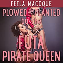 Plowed and Planted by the Futa Pirate Queen Audiobook by Feela Macoque Narrated by Ruby Rivers