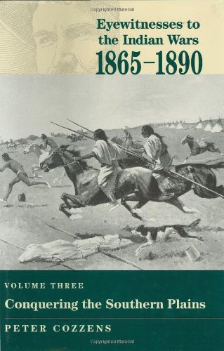 Conquering the Southern Plains (Eyewitnesses to the Indian Wars, 1865-1890)