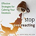 Stop Overreacting: Effective Strategies for Calming Your Emotions Audiobook by Judith Siegel Narrated by Margo Trueblood
