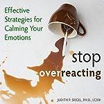 Stop Overreacting: Effective Strategies for Calming Your Emotions | Judith Siegel