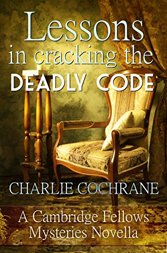 Lessons in Cracking the Deadly Code: A Cambridge Fellows Mystery novella (Cambridge Fellows Mysteries) by [Cochrane, Charlie]