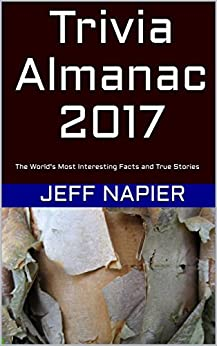 Trivia Almanac 2017: The World's Most Interesting Facts and True Stories