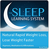 Natural Rapid Weight Loss, Lose Weight Faster with Hypnosis, Meditation, and Affirmations (The Sleep Learning System)