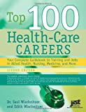 Top 100 Health Care Careers: Your Complete Guidebook To Training And Jobs In Allied Health, Nursing, Medicine, And More 2nd Edition