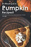 The Ultimate Guide to Pumpkin Recipes!!: Find the
