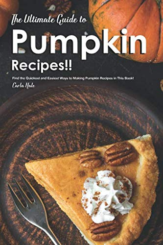 The Ultimate Guide to Pumpkin Recipes!!: Find the Quickest and Easiest Ways to Making Pumpkin Recipes in This Book!]()