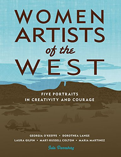 Women Artists of the West: Five Portraits in Creativity and Courage (Notable Western Women)