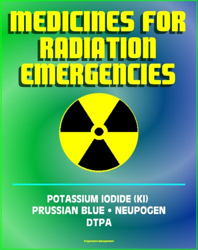 Medicines for Radiation Emergencies: Potassium Iodide (KI), Prussian Blue (Radiogardase), Filgrastim (Neupogen), DTPA (Diethylenetriaminepentaacetate) - Drugs for Radiation Exposure (Radiation Exposure compare prices)