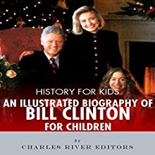 History for Kids: An Illustrated Biography of Bill Clinton for Children Audiobook by Charles River Editors Narrated by Jim D Johnston