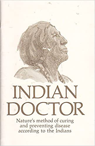 Indian Doctor: Nature's Method of Curing and Preventing Disease According to the Indians
