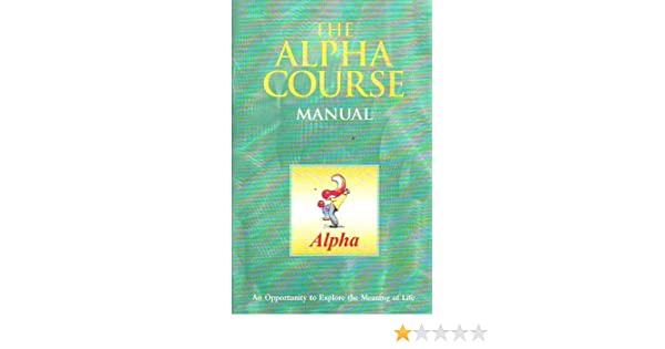 The Alpha Course Manual (Alpha: An opportunity to explore the