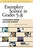 Exemplary Science in Grades 5-8 : Standards-Based Success Stories, Robert E. Yager, 0873552628