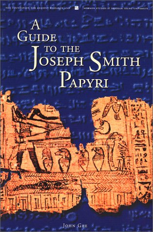 A Guide to the Joseph Smith Papyri by Foundation for Ancient Research &