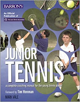 Junior Tennis: A Complete Coaching Manual For The Young Tennis Player: Mark Vale, Tim Henman: 9780764119163: Amazon.com: Books