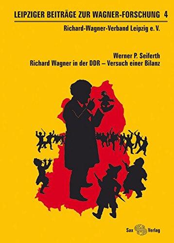 Leipziger Beiträge zur Wagner-Forschung 4: Richard Wagner in der DDR – Versuch einer Bilanz
