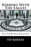 Soaring With The Eagles: Autobiography of TD Barnes