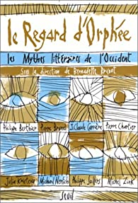 Le regard d'Orphée : Les mythes littéraires de l'Occident par Bernadette Bricout