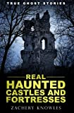 True Ghost Stories: Real Haunted Castles and Fortresses